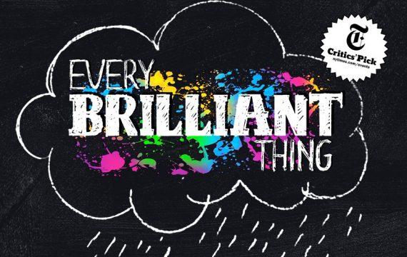<b> Every Brilliant Thing</b>